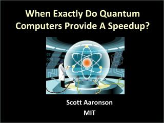When Exactly Do Quantum Computers Provide A Speedup?