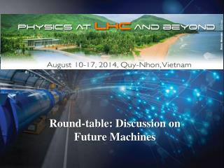 Round-table:  Discussion on Future Machines