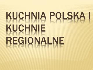 Kuchnia Polska i Kuchnie Regionalne