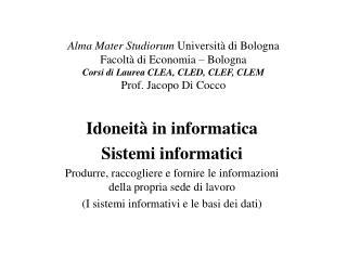 Alma Mater Studiorum Universit  di Bologna Facolt  di Economia   Bologna Corsi di Laurea CLEA, CLED, CLEF, CLEM  Prof. J