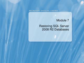 Module 7 Restoring SQL Server 2008 R2 Databases