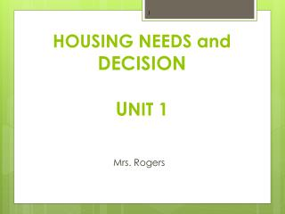 HOUSING NEEDS and  DECISION U NIT 1