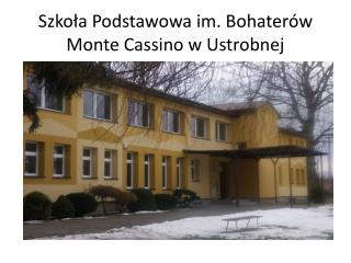 Szkoła Podstawowa im. Bohaterów Monte Cassino w Ustrobnej