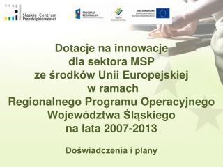 Dotacje na innowacje  dla sektora MSP  ze środków Unii Europejskiej  w ramach