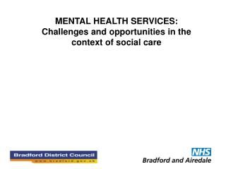 MENTAL HEALTH SERVICES: Challenges and opportunities in the context of social care