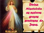 Divina Miseric rdia as maiores gra as preciosas  de Jesus.