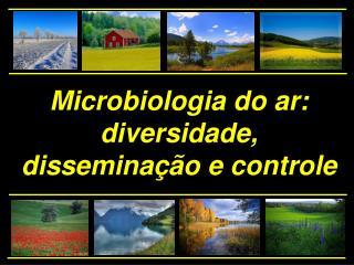 Microbiologia do ar: diversidade, dissemina  o e controle