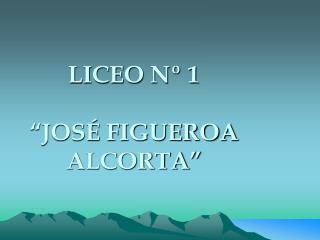 LICEO N  1   JOS  FIGUEROA ALCORTA