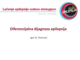 Diferencijalna dijagnoza epilepsija Igor N. Petrović