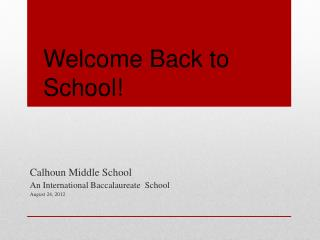 Calhoun Middle School An International Baccalaureate  School August 24, 2012