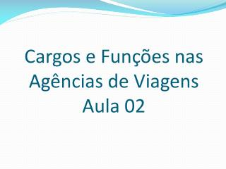 Cargos e Fun  es nas  Ag ncias de Viagens Aula 02