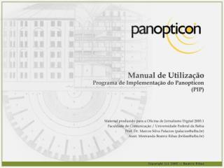 Para acessar o sistema, digite em seu  browser : panopticon.ufba.br/pip