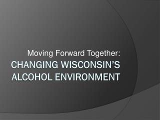 Changing Wisconsin's Alcohol  Environment