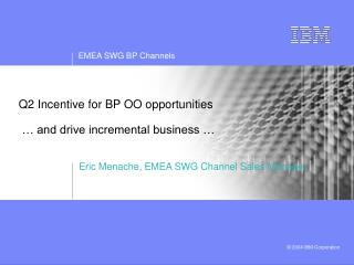 Q2 Incentive for BP OO opportunities  � and drive incremental business �