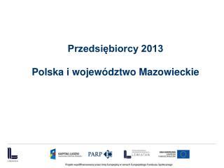 Przedsiębiorcy 2013 Polska i  województwo Mazowieckie