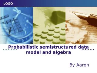 Probabilistic semistructured data model and algebra