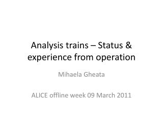 Analysis trains � Status & experience from operation