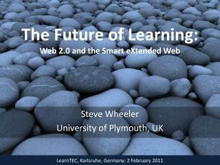 The Future of  Learning: Web 2.0 and the Smart  eXtended  Web