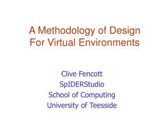Clive Fencott SpIDERStudio School of Computing University of Teesside