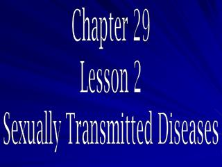 Chapter 29 Lesson 2 Sexually Transmitted Diseases