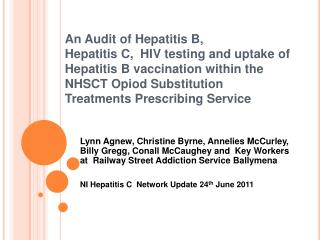 An Audit of Hepatitis B,  Hepatitis C,  HIV testing and uptake of Hepatitis B vaccination within the NHSCT Opiod Substit