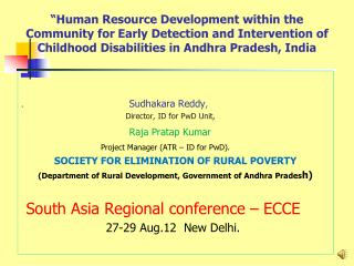.                                            Sudhakara  Reddy , Director, ID for  PwD  Unit ,
