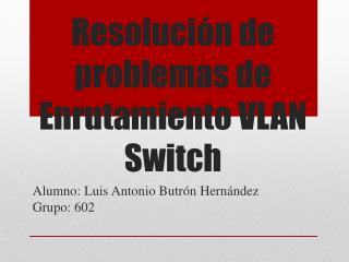 Resolución de problemas de Enrutamiento VLAN Switch