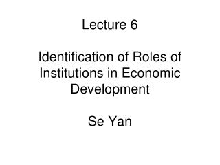 Lecture 6 Identification of Roles of Institutions in Economic Development Se Yan