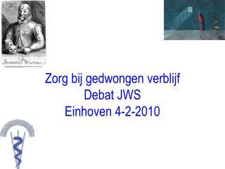 Zorg bij gedwongen verblijf Debat JWS Einhoven 4-2-2010