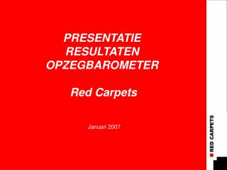 PRESENTATIE  RESULTATEN OPZEGBAROMETER  Red Carpets