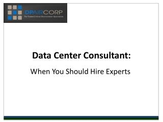 Data CenterConsultant: When You Should Hire Experts