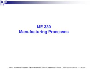 ME 330 Manufacturing Processes