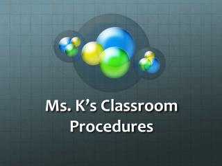 Ms.  K's  Classroom Procedures
