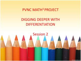PVNC MATH 3  PROJECT  DIGGING DEEPER WITH DIFFERENTIATION Session 2
