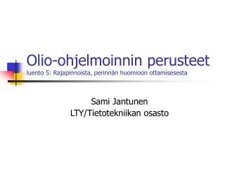 Olio-ohjelmoinnin perusteet luento 5: Rajapinnoista, perinnän huomioon ottamisesesta