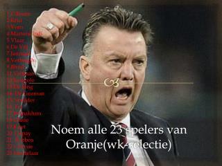 Noem alle 23 spelers van Oranje( wk -selectie)