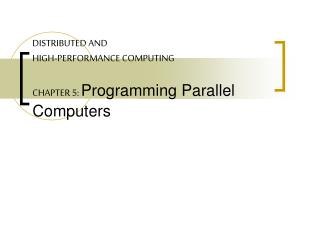 DISTRIBUTED AND HIGH-PERFORMANCE COMPUTING CHAPTER 5:  Programming Parallel Computers