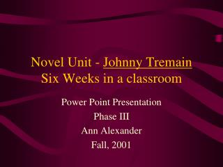 Novel Unit -  Johnny Tremain Six Weeks in a classroom