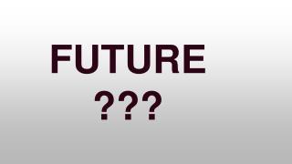 FUTURE ???