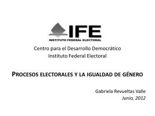 Centro para el Desarrollo Democrático Instituto Federal Electoral