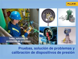 Pruebas, solución de problemas y  calibración de  dispositivos de  presión
