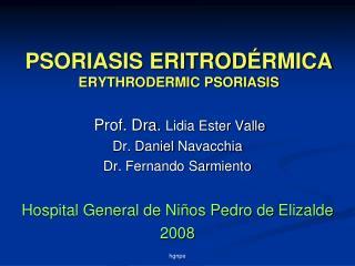 PSORIASIS ERITROD É RMICA ERYTHRODERMIC PSORIASIS