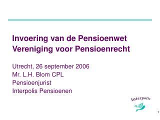 Invoering van de Pensioenwet Vereniging voor Pensioenrecht Utrecht, 26 september 2006