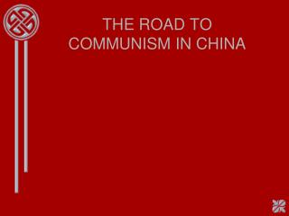 THE ROAD TO COMMUNISM IN CHINA