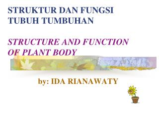 STRUKTUR DAN FUNGSI  TUBUH TUMBUHAN STRUCTURE AND FUNCTION  OF PLANT BODY