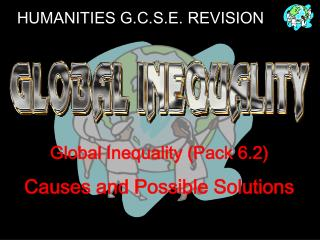 Global Inequality (Pack 6.2) Causes and Possible Solutions