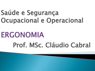 Saúde e Segurança Ocupacional e Operacional ERGONOMIA