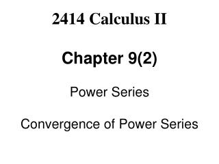 2414 Calculus II Chapter 9(2) Power Series Convergence of Power Series