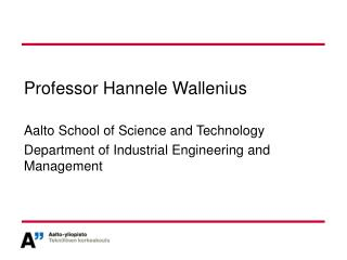 Professor  Hannele Wallenius Aalto School of Science and Technology