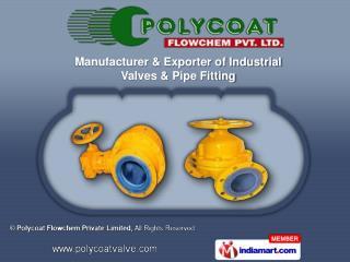 PTFE Lined Pipes &  PTFE Flush Bottom Valve